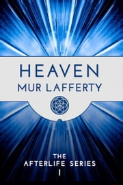 Heaven: The Afterlife Series I ebook by Mur Lafferty
