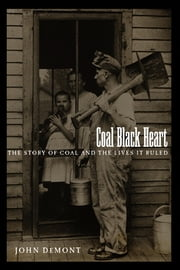 Coal Black Heart - The Story of Coal and Lives it Ruled ebook by John Demont