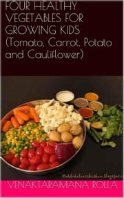 Four Healthy Vegetables for Growing Kids ebook by Venkataramana Rolla