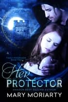 Her Protector ebook by Mary Moriarty