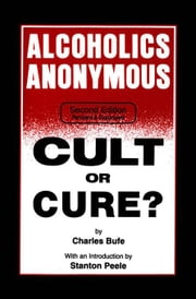 Alcoholics Anonymous: Cult or Cure? ebook by Kobo.Web.Store.Products.Fields.ContributorFieldViewModel