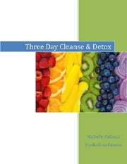3 Day Cleanse and Detox ebook by Michelle Pallozzi,Hooked On Fitness