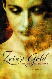 Zoia's Gold - A Novel ebook by Philip Sington