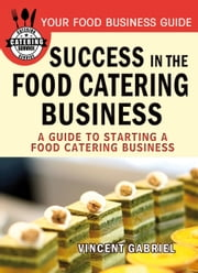Success In the Food Catering Business ebook by Vincent Gabriel