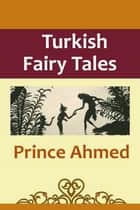 Prince Ahmed ebook by Turkish Fairy Tales