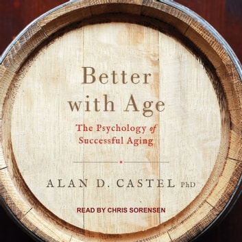 Better with Age - The Psychology of Successful Aging audiobook by Alan D. Castel, PhD