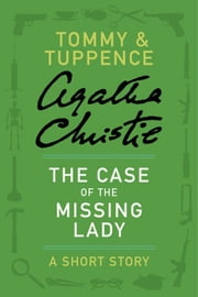 The Case of the Missing Lady - A Tommy & Tuppence Adventure ebook by Agatha Christie