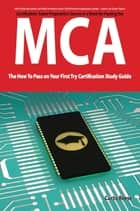 Microsoft Certified Architect certification (MCA) Exam Preparation Course in a Book for Passing the MCA Exam - The How To Pass on Your First Try Certification Study Guide ebook by Curtis Reese