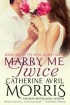Marry Me Twice ebook by Catherine Avril Morris