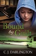 Bound by Guilt ebook by C.  J. Darlington