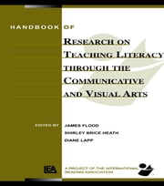Handbook of Research on Teaching Literacy Through the Communicative and Visual Arts - Sponsored by the International Reading Association ebook by James Flood,Diane Lapp,Shirley Brice Heath