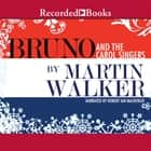 Bruno and the Carol Singers - A Christmas Mystery of the French Countryside audiobook by Martin Walker