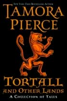 Tortall and Other Lands: A Collection of Tales ebook by Tamora Pierce