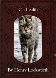 Cat health ebook by Henry Lockworth,Lucy Mcgreggor,John Hawk