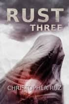 Rust: Three ebook by Christopher Ruz