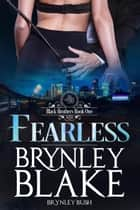 Fearless - Black Brothers, #1 ebook by Brynley Blake, Brynley Bush