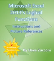 Microsoft Excel 2013's Logical Functions - Instructions and Picture References ebook by Dave Zucconi