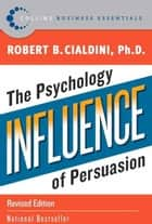 Influence - The Psychology of Persuasion ebook by Robert Cialdini PhD