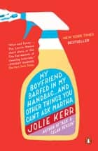 My Boyfriend Barfed in My Handbag . . . and Other Things You Can't Ask Martha ebook by Jolie Kerr