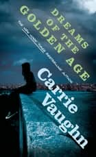 Dreams of the Golden Age ebook by Carrie Vaughn