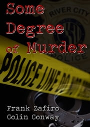 Some Degree of Murder ebook by Frank Zafiro,Colin Conway