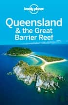 Lonely Planet Queensland & the Great Barrier Reef ebook by Lonely Planet, Charles Rawlings-Way, Tamara Sheward,...
