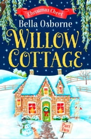 Willow Cottage – Part Two: Christmas Cheer (Willow Cottage Series) ebook by Bella Osborne
