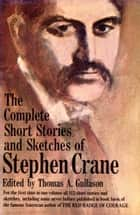 The Complete Short Stories and Sketches of Stephen Crane ebook by Stephen Crane