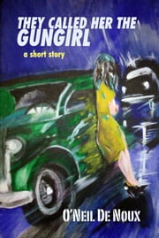 They Called Her The Gungirl (Lucien Caye short story) ebook by O'Neil De Noux
