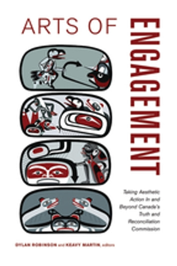 Arts of Engagement - Taking Aesthetic Action In and Beyond the Truth and Reconciliation Commission of Canada ebook by