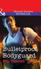 Bulletproof Bodyguard (Mills & Boon Intrigue) ebook by Kay Thomas