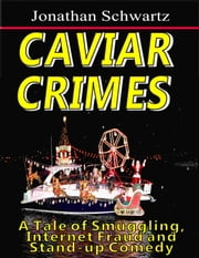 Caviar Crimes: A Tale of Smuggling, Internet Fraud and Stand-up Comedy ebook by Jonathan Schwartz