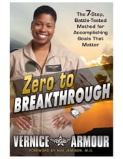 Zero to Breakthrough - The 7-Step, Battle-Tested Method for Accomplishing Goals that Matter ebook by Vernice Armour