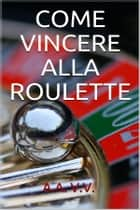 Come vincere alla roulette eBook by