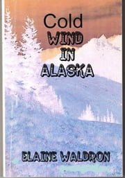 Cold Wind in Alaska ebook by Elaine Waldron