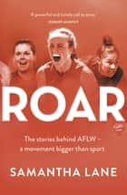 Roar - The stories behind AFLW – a movement bigger than sport ebook by Samantha Lane