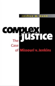 Complex Justice - The Case of Missouri v. Jenkins ebook by Joshua M. Dunn