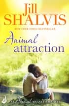 Animal Attraction - The irresistible romance you've been looking for! ebook by Jill Shalvis