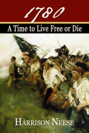 1780: A Time to Live Free or Die ebook by Harrison Neese