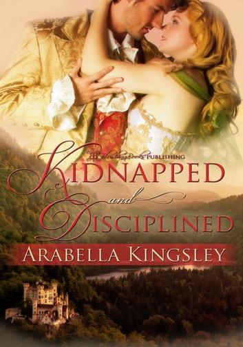 Kidnapped and Disciplined ebook by Arabella Kingsley