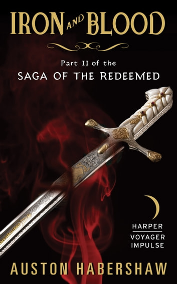 Iron and Blood - Part II of the Saga of the Redeemed ebook by Auston Habershaw