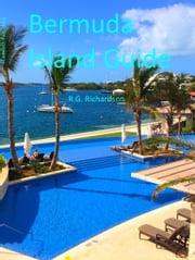 Bermuda Island Guide ebook by R.G. Richardson