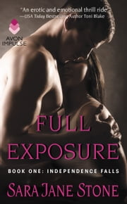 Full Exposure - Book One: Independence Falls ebook by Sara Jane Stone