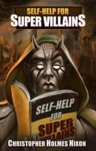 Self Help for Super Villains ebook by Christopher Holmes Nixon