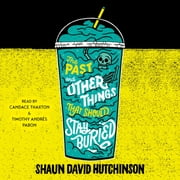 The Past and Other Things That Should Stay Buried audiobook by Shaun David Hutchinson