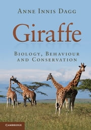 Giraffe - Biology, Behaviour and Conservation ebook by Anne Innis Dagg