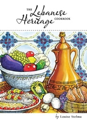 The Lebanese Heritage Cookbook ebook by Louise Stelma