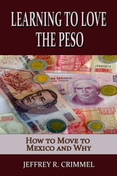 Learning to Love the Peso; How to Move to Mexico and Why ebook by Jeffrey Crimmel