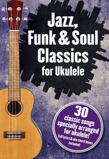 Jazz, Funk & Soul Classics For Ukulele ebook by Wise Publications