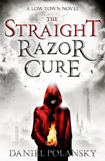 Low Town: The Straight Razor Cure - Low Town 1 ebook by Daniel Polansky